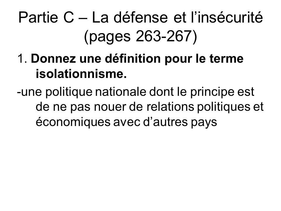 Partie C – La défense et l'insécurité (pages 263-267) 1. Donnez une définition pour le terme isolationnisme. -une politique nationale dont le principe