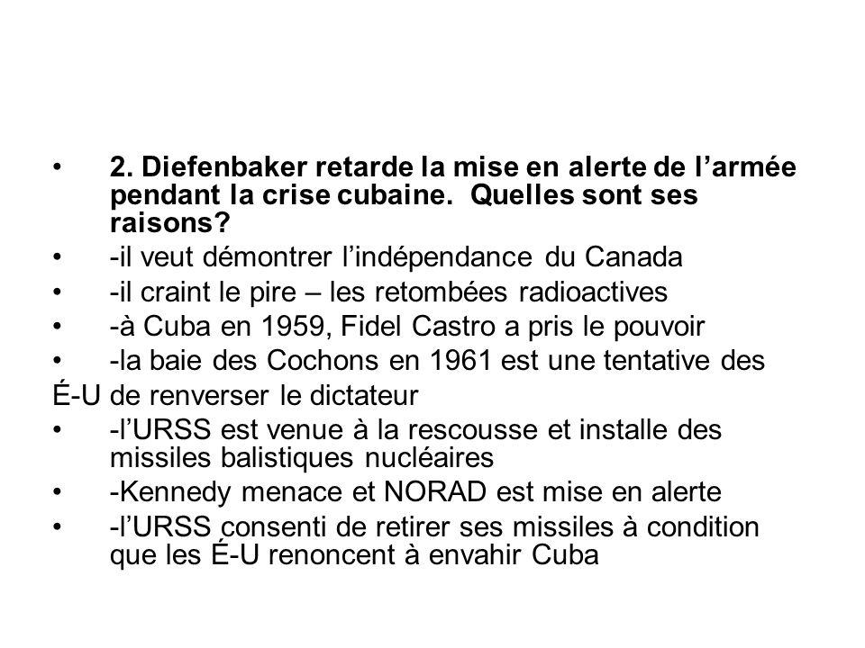 2. Diefenbaker retarde la mise en alerte de l'armée pendant la crise cubaine. Quelles sont ses raisons? -il veut démontrer l'indépendance du Canada -i