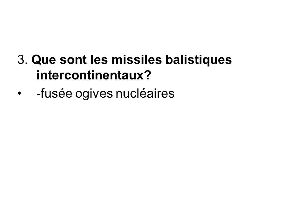 3. Que sont les missiles balistiques intercontinentaux? -fusée ogives nucléaires
