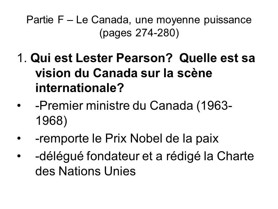 Partie F – Le Canada, une moyenne puissance (pages 274-280) 1. Qui est Lester Pearson? Quelle est sa vision du Canada sur la scène internationale? -Pr
