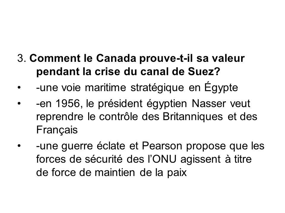 3. Comment le Canada prouve-t-il sa valeur pendant la crise du canal de Suez? -une voie maritime stratégique en Égypte -en 1956, le président égyptien