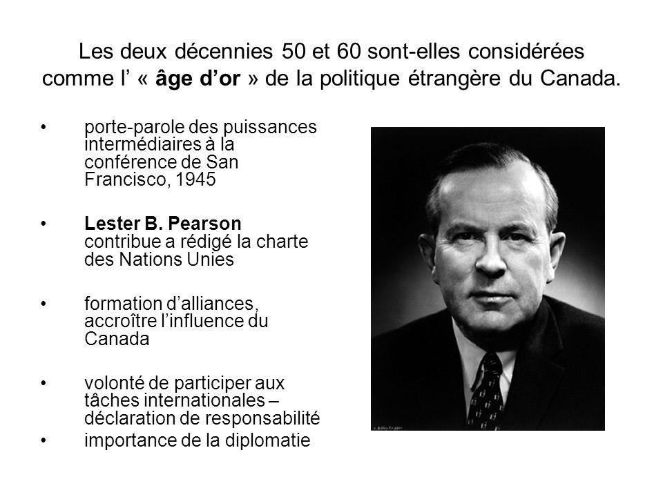 Les deux décennies 50 et 60 sont-elles considérées comme l' « âge d'or » de la politique étrangère du Canada. porte-parole des puissances intermédiair