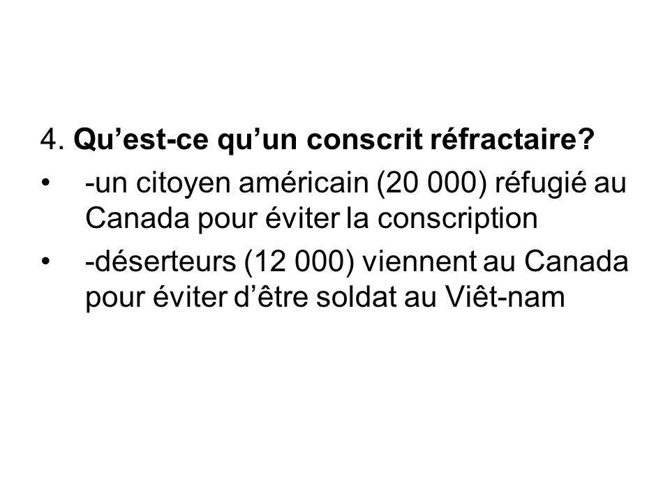 4. Qu'est-ce qu'un conscrit réfractaire? -un citoyen américain (20 000) réfugié au Canada pour éviter la conscription -déserteurs (12 000) viennent au