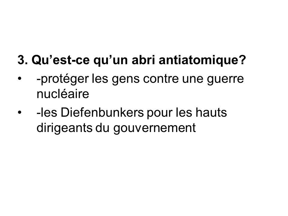 3. Qu'est-ce qu'un abri antiatomique? -protéger les gens contre une guerre nucléaire -les Diefenbunkers pour les hauts dirigeants du gouvernement