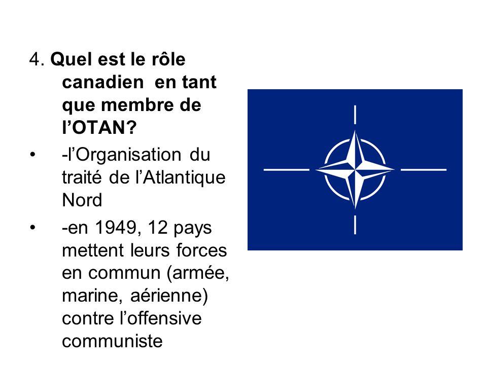 4. Quel est le rôle canadien en tant que membre de l'OTAN? -l'Organisation du traité de l'Atlantique Nord -en 1949, 12 pays mettent leurs forces en co