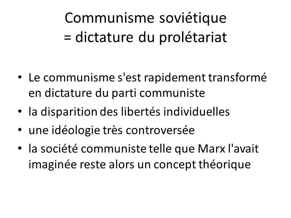 Communisme soviétique = dictature du prolétariat Le communisme s est rapidement transformé en dictature du parti communiste la disparition des libertés individuelles une idéologie très controversée la société communiste telle que Marx l avait imaginée reste alors un concept théorique
