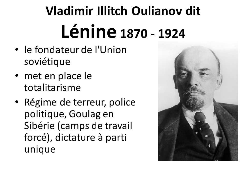 Vladimir Illitch Oulianov dit Lénine 1870 - 1924 le fondateur de l Union soviétique met en place le totalitarisme Régime de terreur, police politique, Goulag en Sibérie (camps de travail forcé), dictature à parti unique