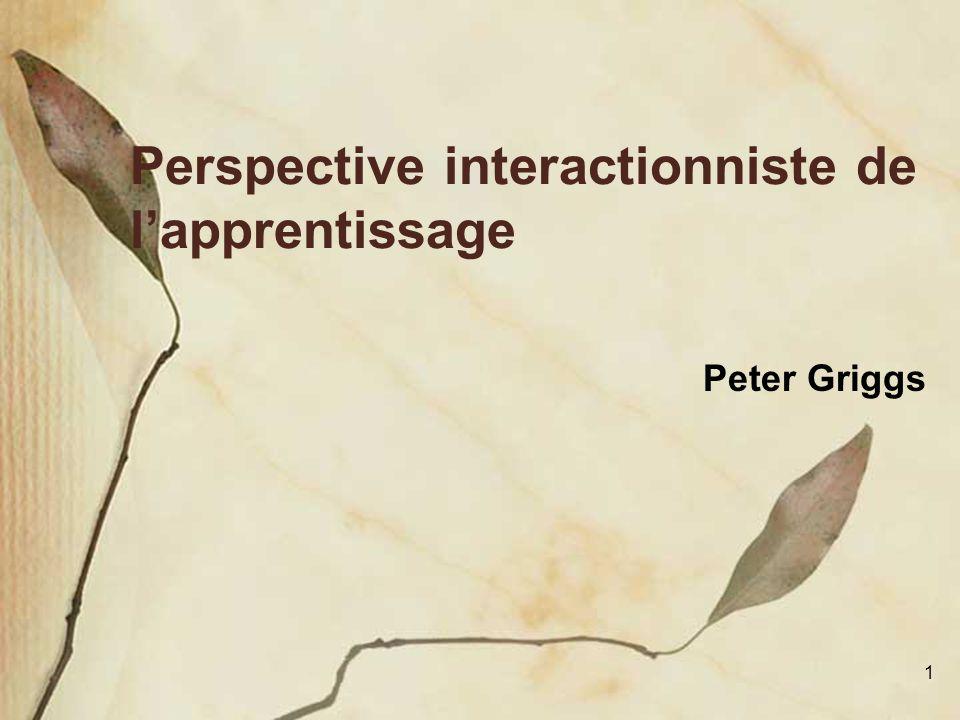 1 Perspective interactionniste de l'apprentissage Peter Griggs