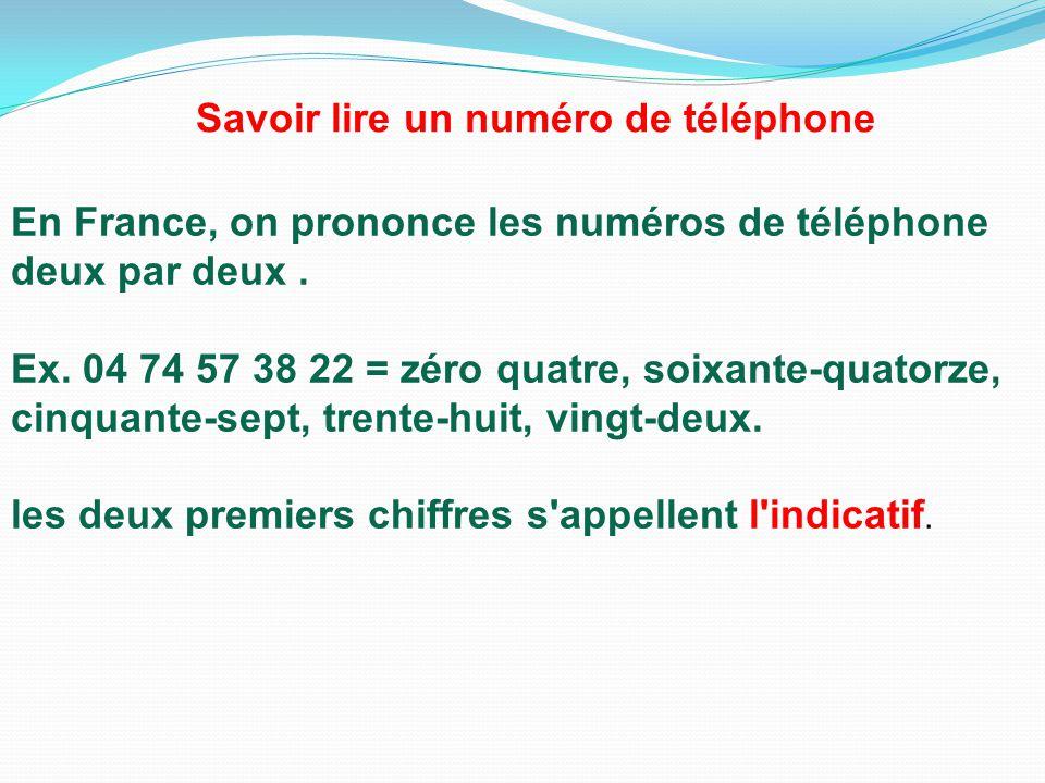En France, on prononce les numéros de téléphone deux par deux. Ex. 04 74 57 38 22 = zéro quatre, soixante-quatorze, cinquante-sept, trente-huit, vingt