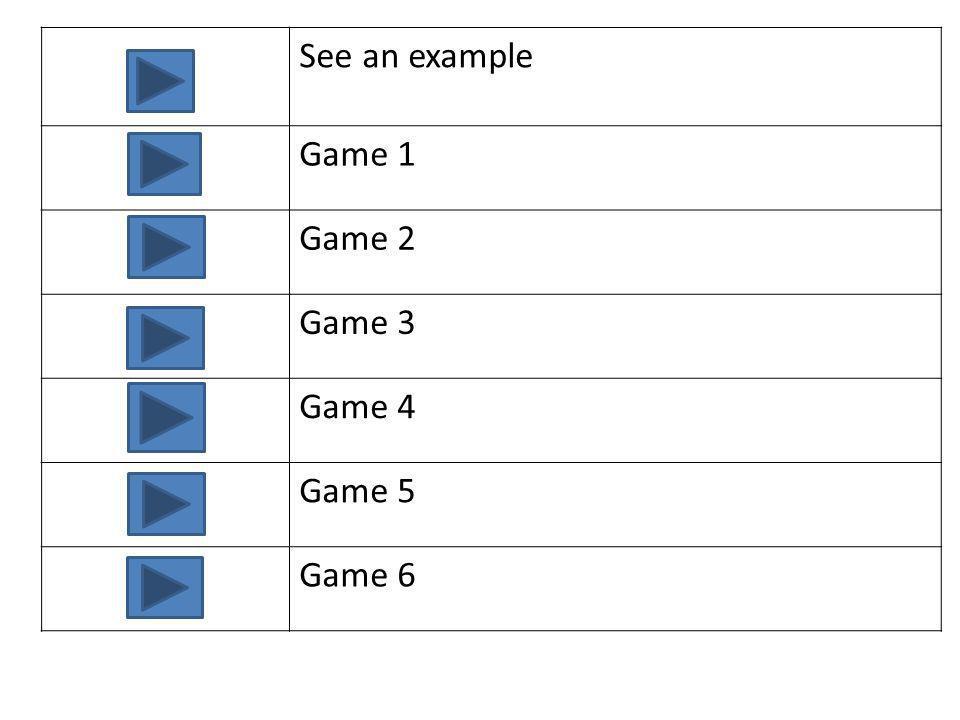 See an example Game 1 Game 2 Game 3 Game 4 Game 5 Game 6