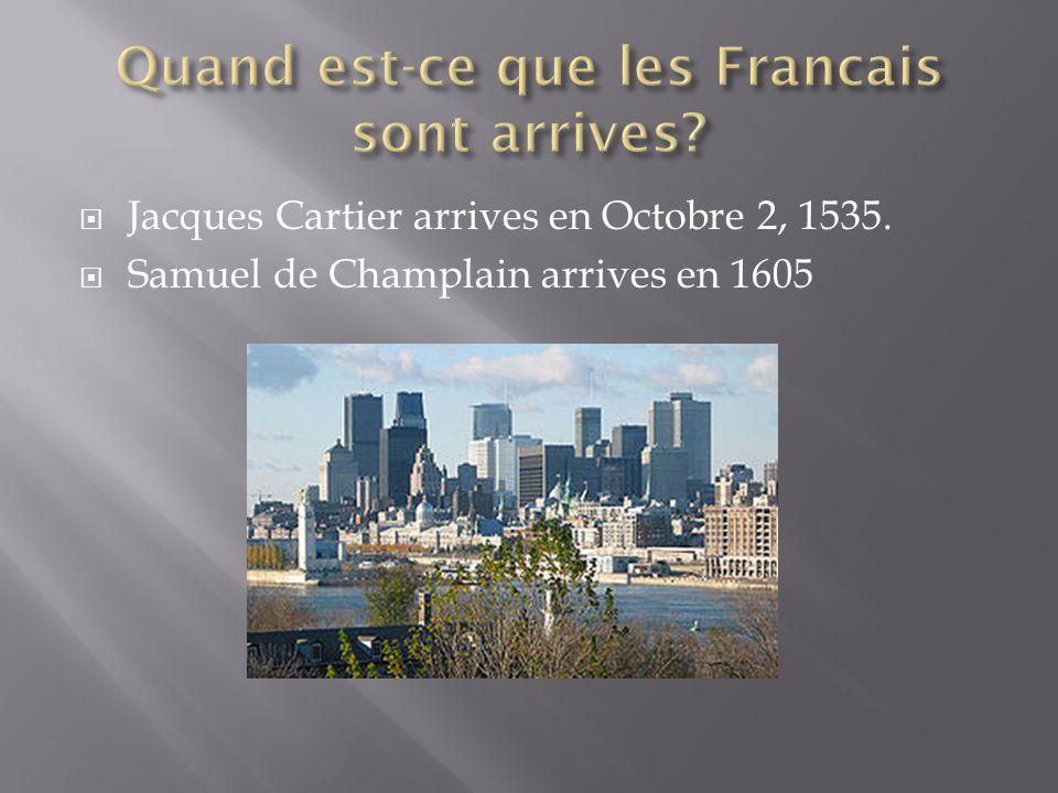  Jacques Cartier arrives en Octobre 2, 1535.  Samuel de Champlain arrives en 1605