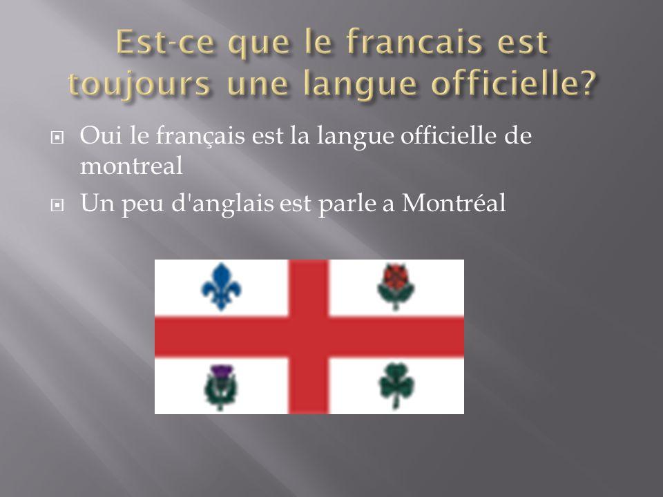  Oui le français est la langue officielle de montreal  Un peu d'anglais est parle a Montréal