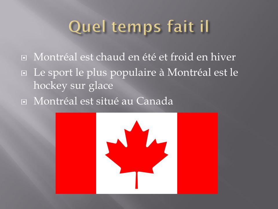  Montréal est chaud en été et froid en hiver  Le sport le plus populaire à Montréal est le hockey sur glace  Montréal est situé au Canada