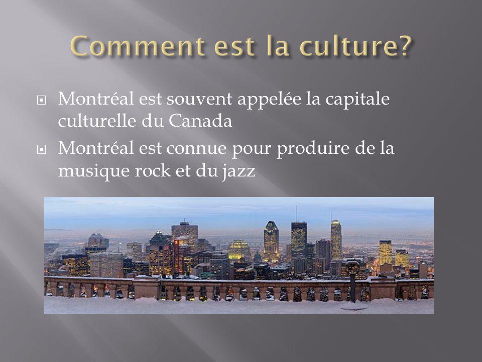  Montréal est souvent appelée la capitale culturelle du Canada  Montréal est connue pour produire de la musique rock et du jazz