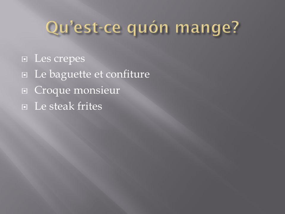  Les crepes  Le baguette et confiture  Croque monsieur  Le steak frites