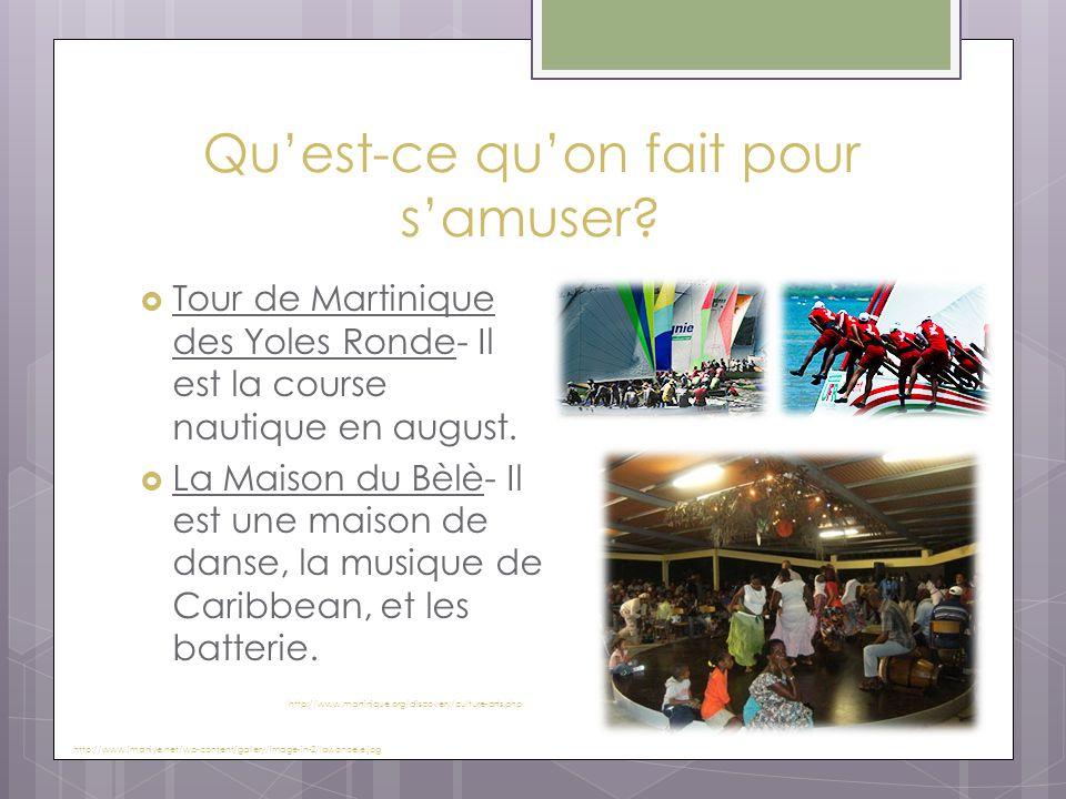 Qu'est-ce qu'on fait pour s'amuser?  Tour de Martinique des Yoles Ronde- Il est la course nautique en august.  La Maison du Bèlè- Il est une maison