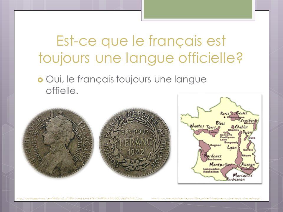 Est-ce que le français est toujours une langue officielle?  Oui, le français toujours une langue offielle. http://www.theworldwidewine.com/Wine_artic