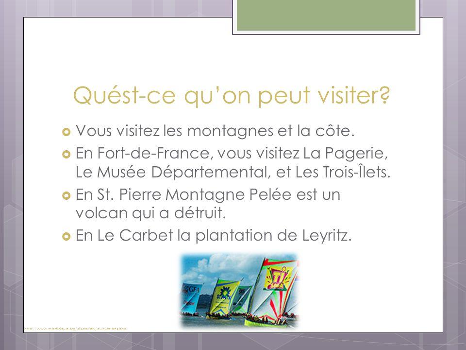 Quést-ce qu'on peut visiter?  Vous visitez les montagnes et la côte.  En Fort-de-France, vous visitez La Pagerie, Le Musée Départemental, et Les Tro