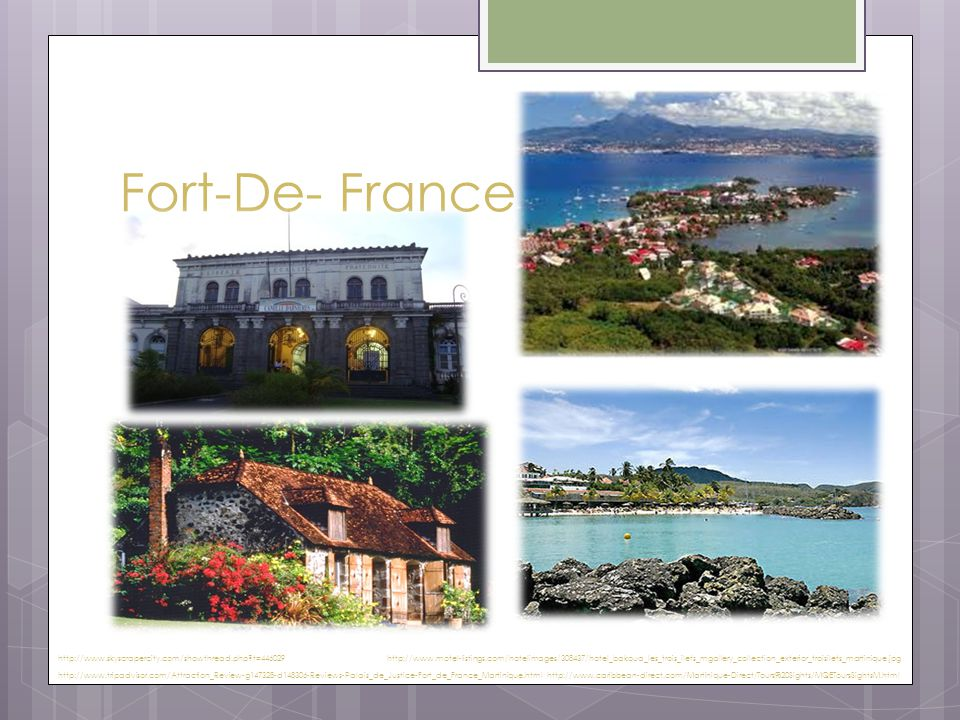 Fort-De- France http://www.skyscrapercity.com/showthread.php t=446029 http://www.caribbean-direct.com/Martinique-Direct/Tours%20Sights/MQEToursSightsM.html http://www.tripadvisor.com/Attraction_Review-g147328-d148306-Reviews-Palais_de_Justice-Fort_de_France_Martinique.html http://www.motel-listings.com/hotelimages/308437/hotel_bakoua_les_trois_ilets_mgallery_collection_exterior_troisilets_martinique.jpg
