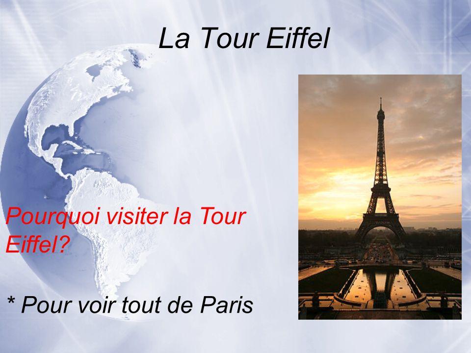 La Tour Eiffel * Pour voir tout de Paris Pourquoi visiter la Tour Eiffel?