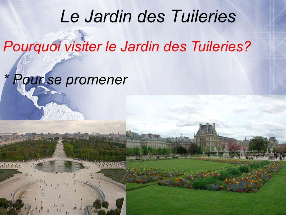 Le Jardin des Tuileries * Pour se promener Pourquoi visiter le Jardin des Tuileries?