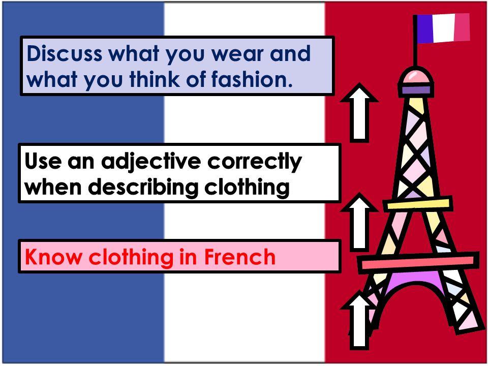 il porte – he's wearing elle porte – she's wearing son look est – his/her style is je trouve son look (+ adjective) – I find his/her look… il/elle s'habille comme un/une – he/she is dressed like a… le/la ____ est – the ____ is c'est – it's ce n'est pas – it's not