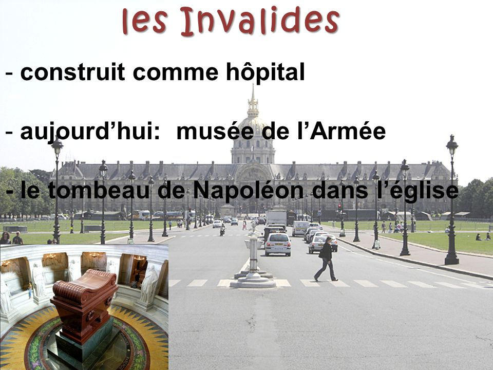 les Invalides - construit comme hôpital - aujourd'hui: musée de l'Armée - le tombeau de Napoléon dans l'église