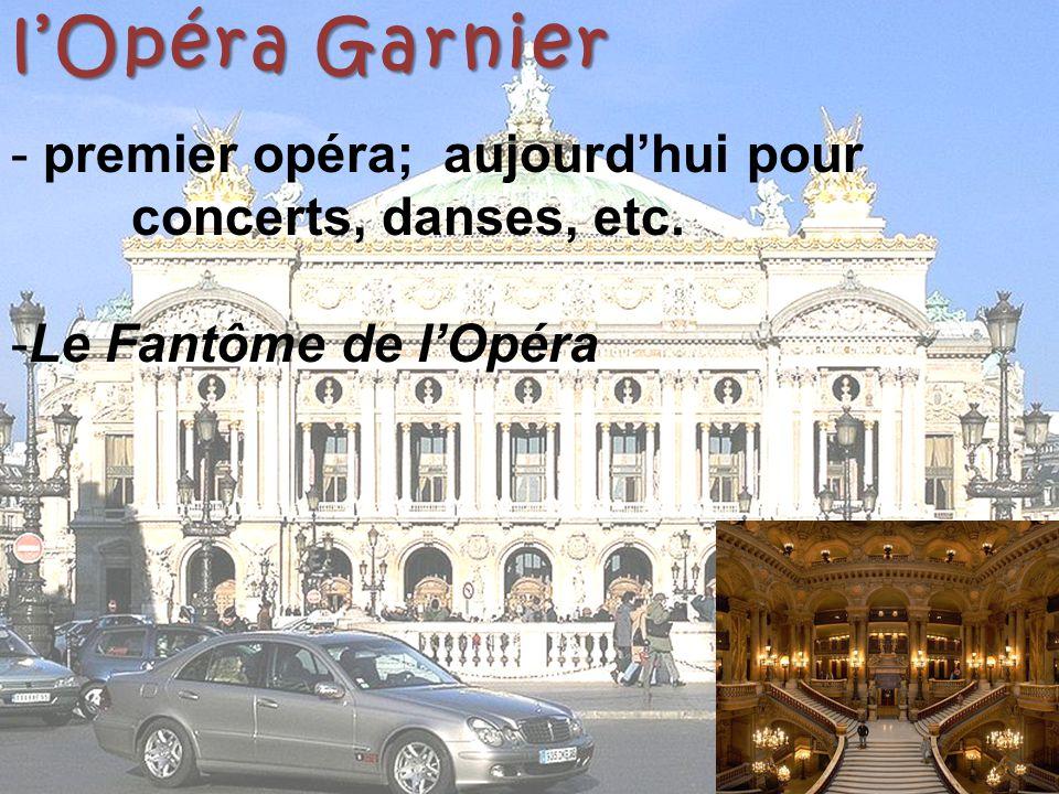 l'Opéra Garnier - premier opéra; aujourd'hui pour concerts, danses, etc. -Le Fantôme de l'Opéra