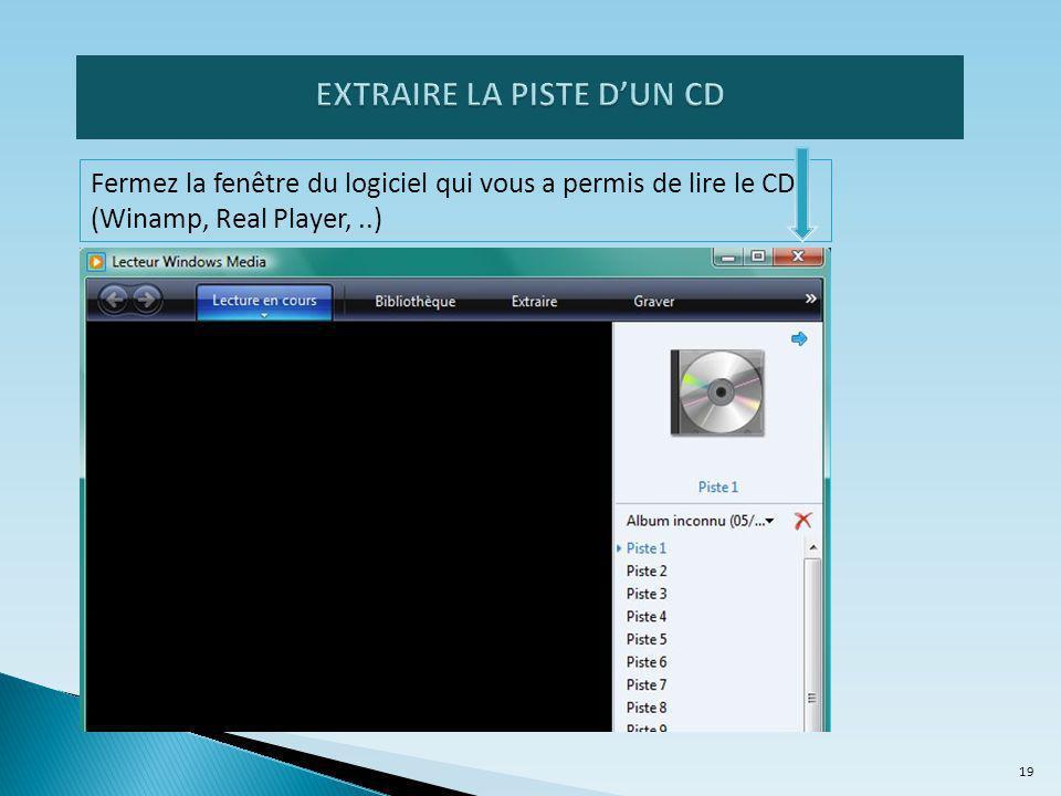 Fermez la fenêtre du logiciel qui vous a permis de lire le CD (Winamp, Real Player,..) 19