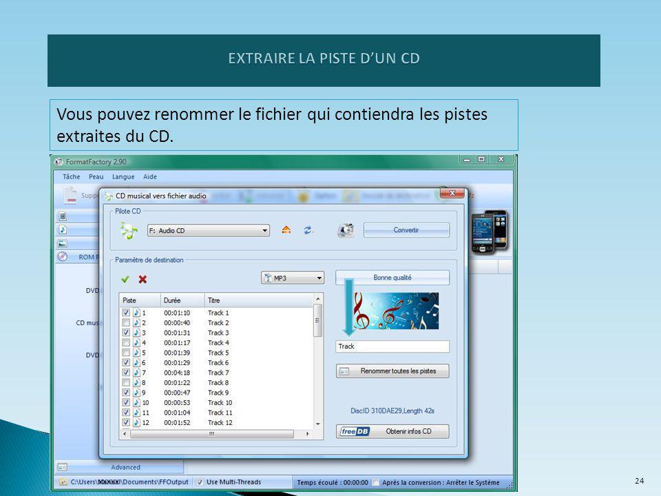 Vous pouvez renommer le fichier qui contiendra les pistes extraites du CD. 24