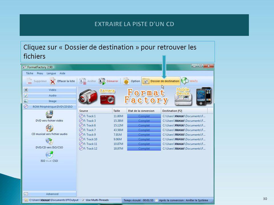 Cliquez sur « Dossier de destination » pour retrouver les fichiers 30