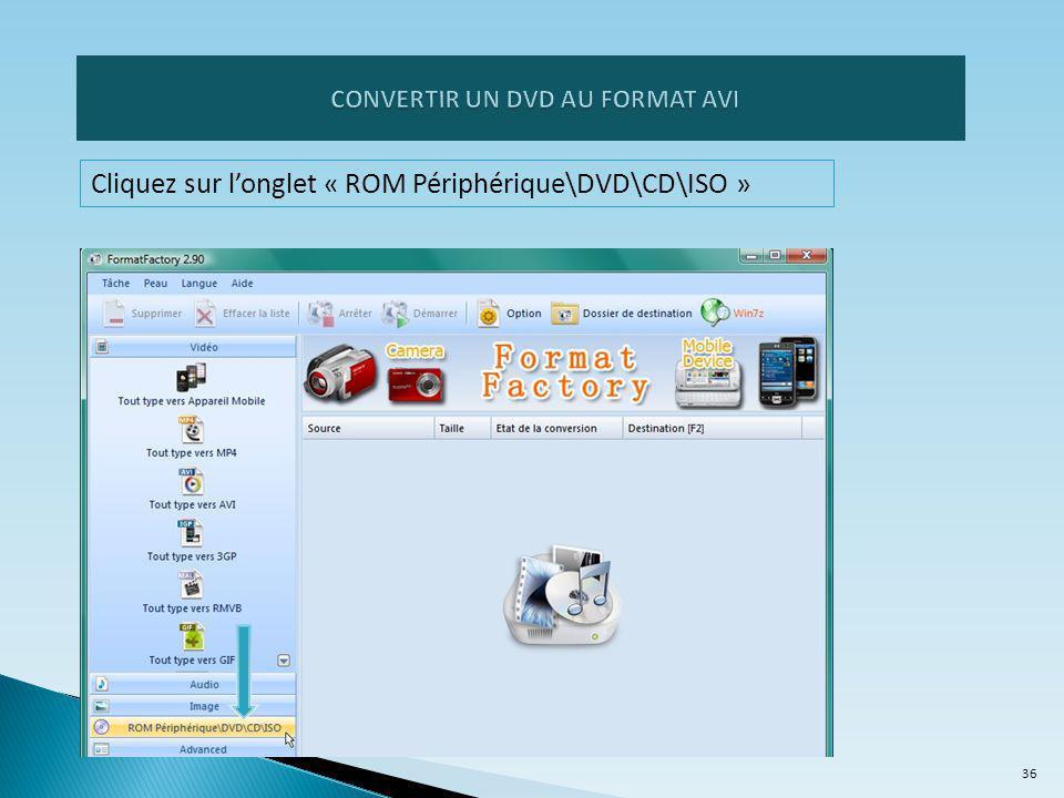 Cliquez sur l'onglet « ROM Périphérique\DVD\CD\ISO » 36