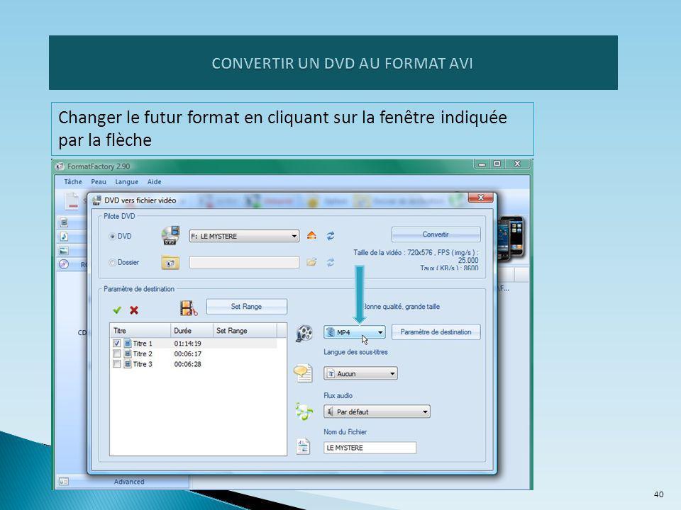 Changer le futur format en cliquant sur la fenêtre indiquée par la flèche 40