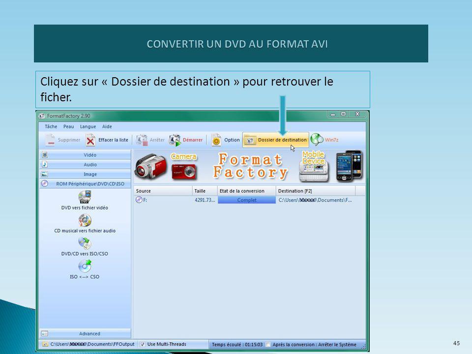 Cliquez sur « Dossier de destination » pour retrouver le ficher. 45