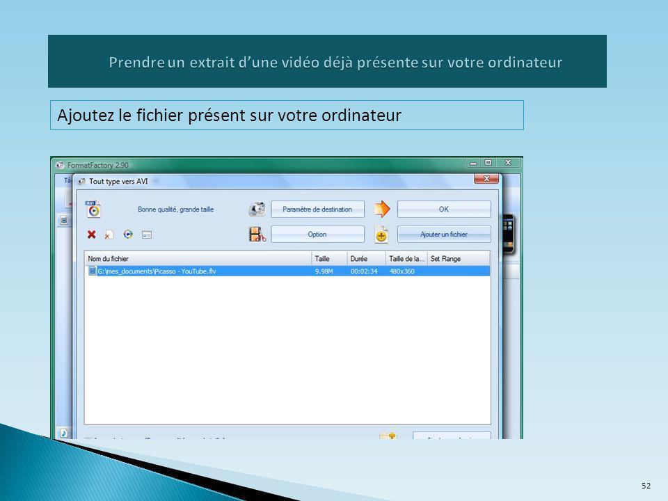 Ajoutez le fichier présent sur votre ordinateur 52