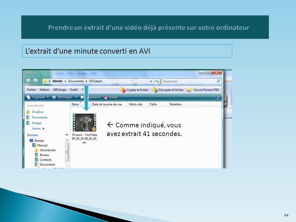 L'extrait d'une minute converti en AVI  Comme indiqué, vous avez extrait 41 secondes. 64