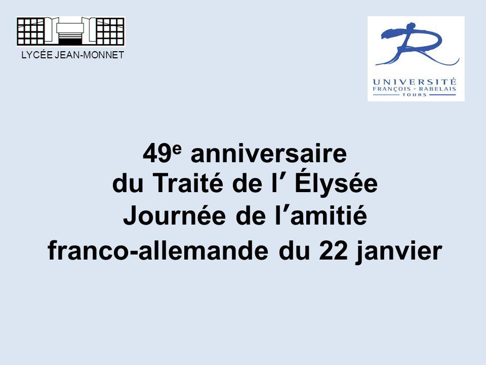 49 e anniversaire du Traité de l' Élysée Journée de l'amitié franco-allemande du 22 janvier LYCÉE JEAN-MONNET