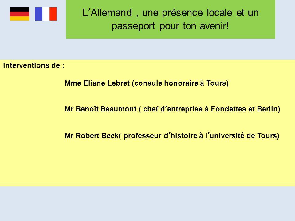 L'Allemand, une présence locale et un passeport pour ton avenir! Interventions de : Mme Eliane Lebret (consule honoraire à Tours) Mr Benoît Beaumont (