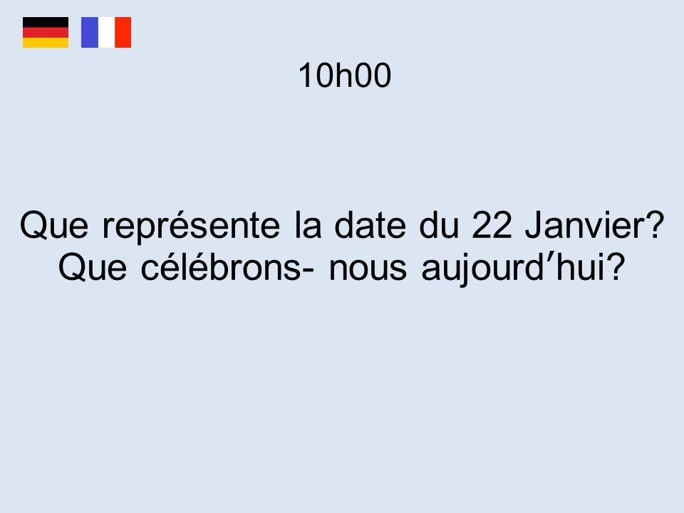 10h00 Que représente la date du 22 Janvier? Que célébrons- nous aujourd'hui?