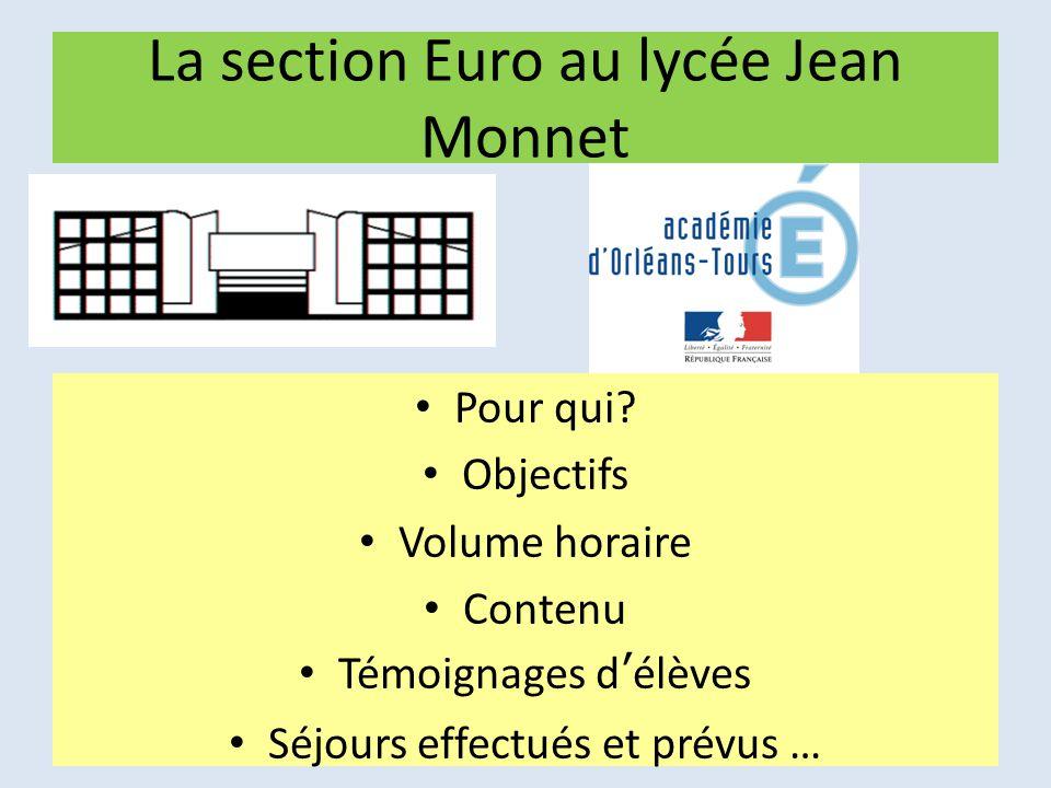 La section Euro au lycée Jean Monnet Pour qui? Objectifs Volume horaire Contenu Témoignages d'élèves Séjours effectués et prévus … Lycée Jean-Monnet