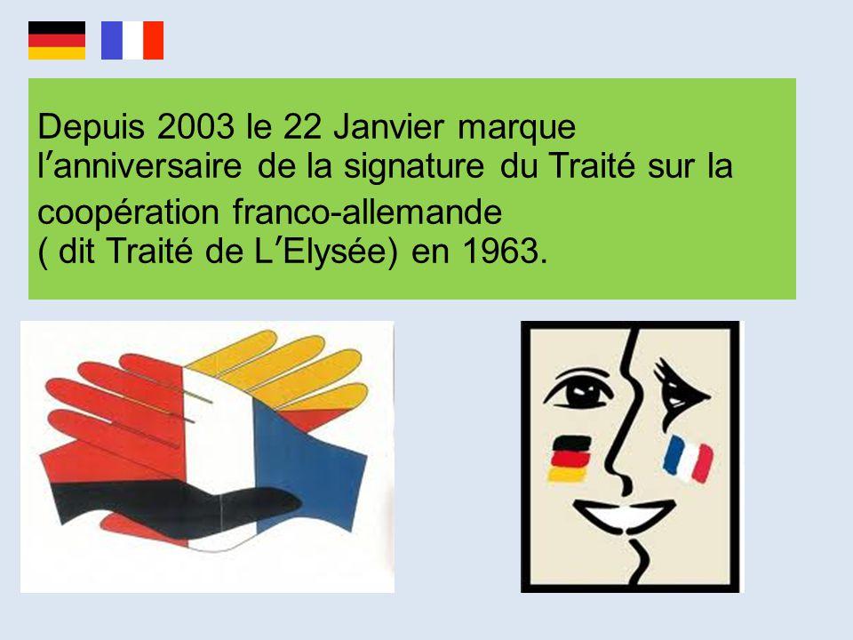 Depuis 2003 le 22 Janvier marque l'anniversaire de la signature du Traité sur la coopération franco-allemande ( dit Traité de L'Elysée) en 1963.