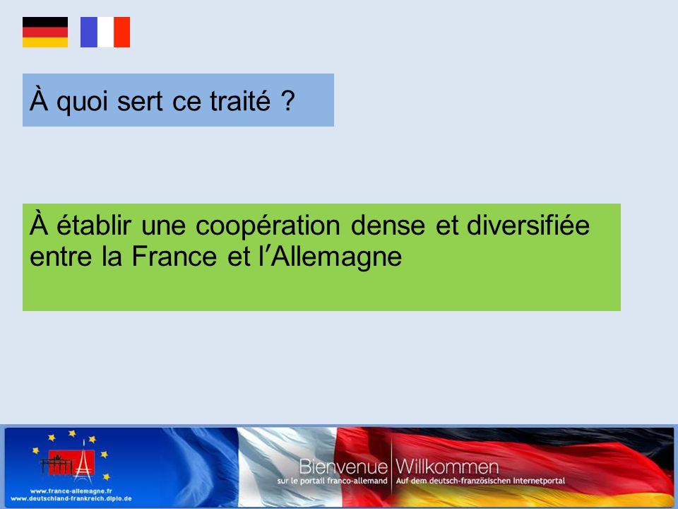 À quoi sert ce traité ? À établir une coopération dense et diversifiée entre la France et l'Allemagne