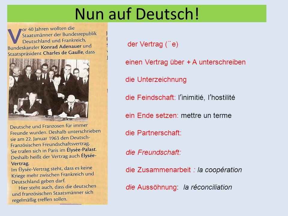 Nun auf Deutsch! der Vertrag (¨e) einen Vertrag über + A unterschreiben die Unterzeichnung die Feindschaft: l'inimitié, l'hostilité ein Ende setzen: m