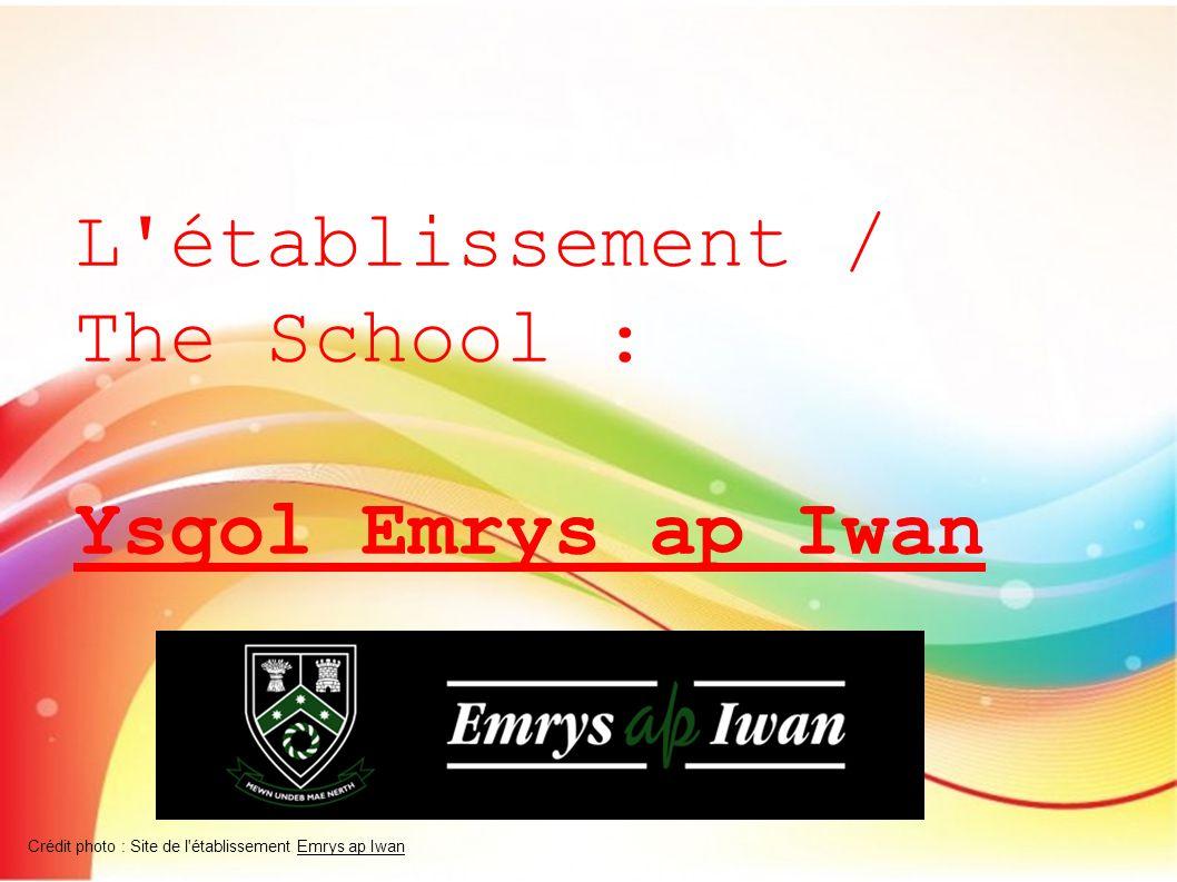 L établissement / The School : Ysgol Emrys ap Iwan Crédit photo : Site de l établissement Emrys ap Iwan