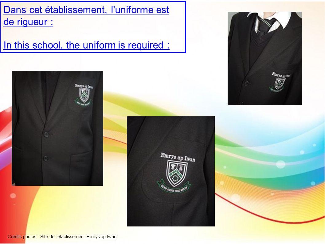 Dans cet établissement, l uniforme est de rigueur : In this school, the uniform is required : Crédits photos : Site de l établissement Emrys ap Iwan