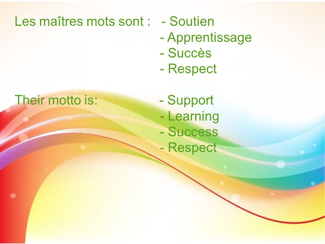Les maîtres mots sont : - Soutien - Apprentissage - Succès - Respect Their motto is: - Support - Learning - Success - Respect