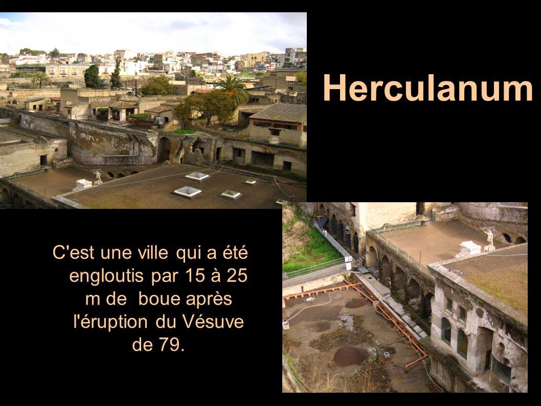 C'est une ville qui a été engloutis par 15 à 25 m de boue après l'éruption du Vésuve de 79. Herculanum Herculanum