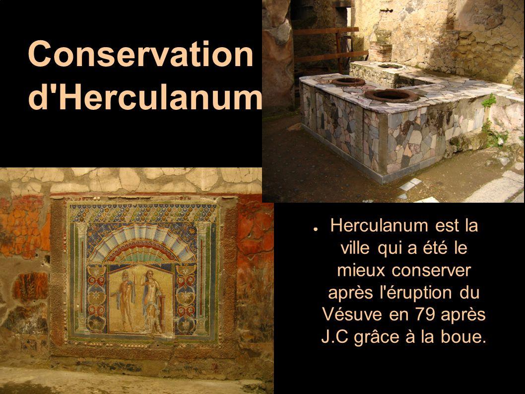 Conservation d'Herculanum ● Herculanum est la ville qui a été le mieux conserver après l'éruption du Vésuve en 79 après J.C grâce à la boue.