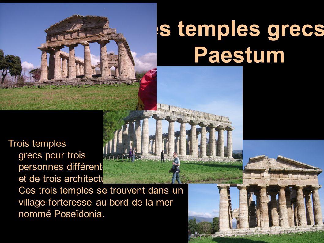 Les temples grecs : Paestum Trois temples grecs pour trois personnes différentes et de trois architectures différentes. Ces trois temples se trouvent