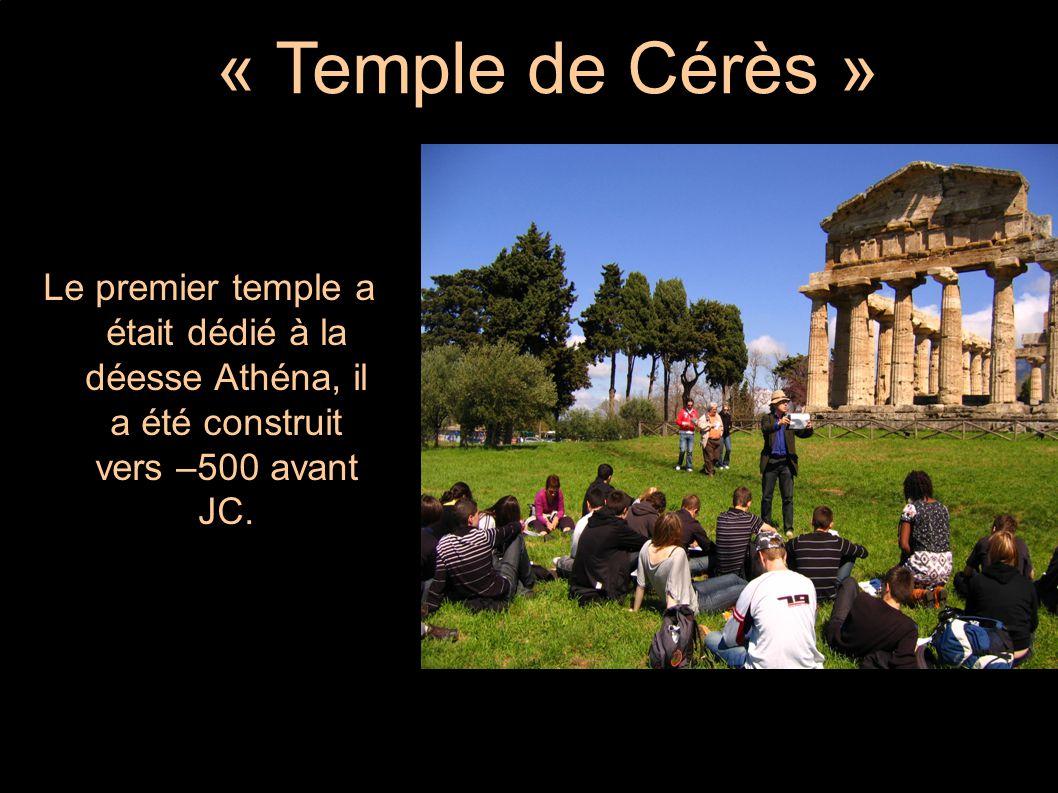 « Temple de Cérès » Le premier temple a était dédié à la déesse Athéna, il a été construit vers –500 avant JC.